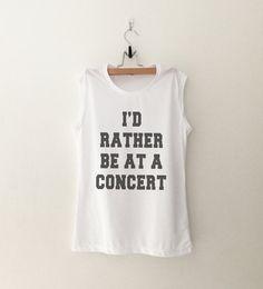 I'd rather be at a concert muscle tee T-Shirt womens gifts womens girls tumblr hipster band merch fangirls teens girl gift girlfriends present blogger
