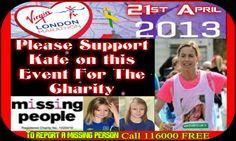 KATE RUNS FOR MISSING PEOPLE (LONDON MARATHON)  http://www.justgiving.com/KateMcCann-Marathon