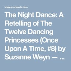 The Night Dance: A Retelling of The Twelve Dancing Princesses (Once Upon A Time, #8) by Suzanne Weyn — Reviews, Discussion, Bookclubs, Lists | Goodreads