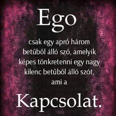 Ego és a Kapcsolatok Three Letter Words, Say That Again, Affirmation Quotes, Famous Quotes, Karma, Favorite Quotes, Quotations, Life Quotes, Inspirational Quotes