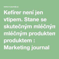 Kefírer není jen vtipem. Stane se skutečným mléčným produktem : Marketing journal