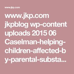 www.jkp.com jkpblog wp-content uploads 2015 06 Caselman-helping-children-affected-by-parental-substance-abuse-45-48.pdf