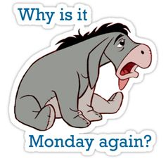 Why is it Monday again??!!