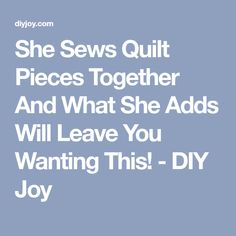 She Sews Quilt Pieces Together And What She Adds Will Leave You Wanting This! - DIY Joy