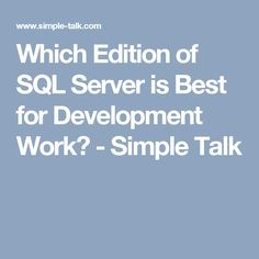 Which Edition of SQL Server is Best for Development Work? - Simple Talk