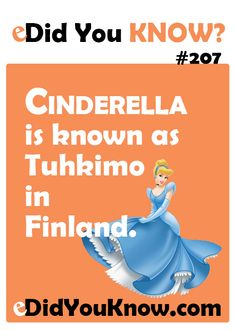 Cinderella is known as Tuhkimo in Finland. http://edidyouknow.com/did-you-know-207/