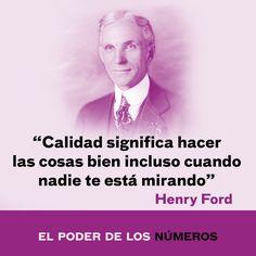 La calidad significa hacer las cosas bien incluso cuando nadie te está mirando. Henry Ford.