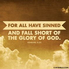 All have sinned (Only the Holy Spirit can convict you of this as he did me) Romans 3, Kingdom Hall, Just Pray, Fall Shorts, Memory Verse, Finding God, Leap Of Faith, Jehovah's Witnesses, Word Of God