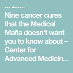 Nine cancer cures that the Medical Mafia doesn't want you to know about – Center for Advanced Medicine & Clinical Research