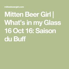 Mitten Beer Girl   What's in my Glass 16 Oct 16: Saison du Buff