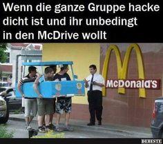 Wenn die ganze Gruppe hacke dicht ist und ihr unbedingt in den McDrive.. | Lustige Bilder, Sprüche, Witze, echt lustig
