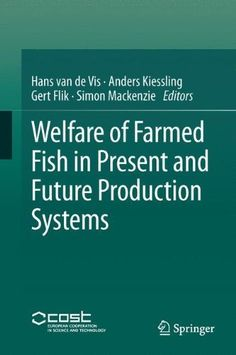 Welfare of farmed fish in present and future production systems / [edited by] Hans van de Vis ... [et al.]