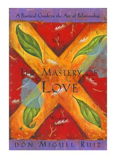 """""""The Mastery of Love"""" 