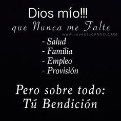 """""""- Salud - Familia - Empleo - Provisión  Pero sobre todo """"Tu Bendición""""  #VersiculoDelDia #JuventudRNVD #SinCristoNadaSoy #frasesdelcielo #God #Dios #Jesús…"""""""