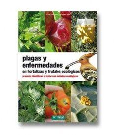 Libro de agricultura ecológica: Plagas y enfermedades en hortalizas y frutales…