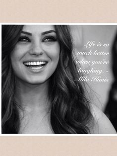 Life is so much better when you're laughing .. Mila Kunis