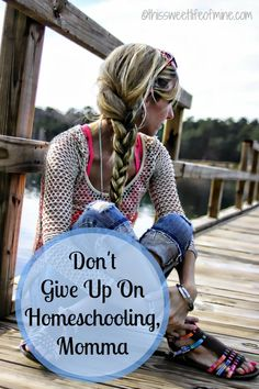 Homeschooling isn't easy. But, don't give up! Sit back and take a break if necessary. Remember why you chose this journey.