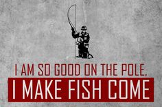 """I Am So Good On The Pole, I Make Fish Come"" Fishing Sign"