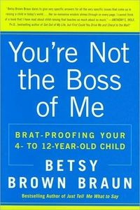 YOU'RE NOT THE BOSS OF ME by Betsy Brown Braun a  Self-Help book ISBN-0061346632 ISBN13-9780061346637 with cover, excerpt, author notes, review link, and availability. Buy a copy today!