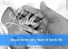 """""""Love should be the very heart of family life."""" President Thomas S. Monson #ldsconf #quotes"""