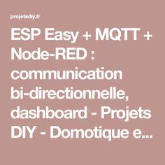 ESP Easy + MQTT + Node-RED : communication bi-directionnelle, dashboard - Projets DIY - Domotique et objets connectés à faire soi-même