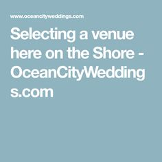Selecting a venue here on the Shore - OceanCityWeddings.com