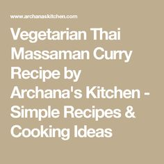 Vegetarian Thai Massaman Curry Recipe by Archana's Kitchen - Simple Recipes & Cooking Ideas