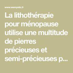 La lithothérapie pour ménopause utilise une multitude de pierres précieuses et semi-précieuses pour traiter les troubles de ménopause. Découvrez-les.