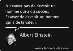 N'essayez pas de devenir un homme qui a du succès. Essayez de devenir un homme qui a de la valeur. Albert Einstein. Inspirational French Quotes, Expressions, Positive Mind, Albert Einstein, Happy Thoughts, Leadership, Mindfulness, Positivity, Robin