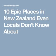 10 Epic Places in New Zealand Even Locals Don't Know About