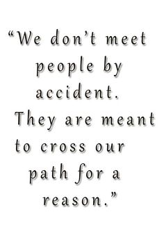 WE DON'T MEET PEOPLE BY ACCIDENT Meet People, Love Poems, Meant To Be, Life Quotes, Motivation, Favorite Quotes, Poems Of Love, Quotes About Life, Quote Life