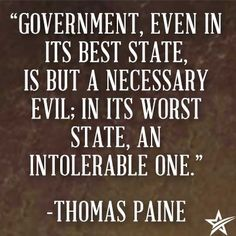 Government, even in it's best state, is but a necessary evil...