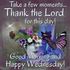 Good Morning And Happy Wednesday! good morning wednesday wednesday quotes good morning quotes happy wednesday good morning wednesday quotes wednesday image quotes happy wednesday morning wednesday morning facebook quotes happy wednesday good morning