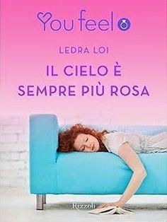 Rizzoli Libri  #youfeel  Ledra Loi Sognando tra le Righe: IL CIELO E' SEMPRE PIU' ROSA Ledra Loi  Recensione...