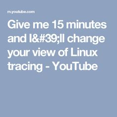 Give me 15 minutes and I'll change your view of Linux tracing - YouTube