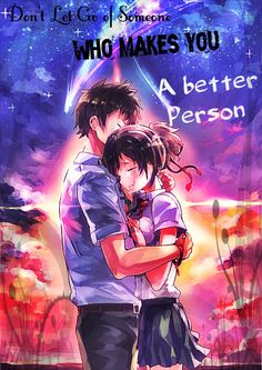 Dont Let Go Of Someone Who Makes You A Better Person