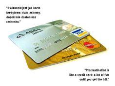 """""""Zwlekanie jest jak karta kredytowa: dużo zabawy, dopóki nie dostaniesz rachunku.""""  """"Procrastination is like a credit card: a lot of fun until you get the bill.""""   Christopher Parker"""