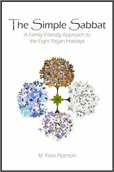 The Simple Sabbat ~ A Family Friendly Approach to the Eight Pagan Holidays (Simply Pagan) by M. Flora Peterson