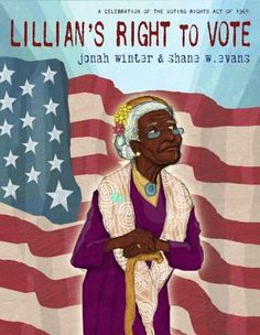 Lillian's Right to Vote by Jonah Winter: An elderly African American woman, en route to vote, remembers her family's tumultuous voting history in this picture book publishing in time for the fiftieth anniversary of the Voting Rights Act of Voting History, Women's History, History Channel, History Books, For Elise, Right To Vote, African American History, Black History Month, So Little Time