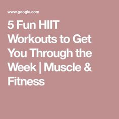 5 Fun HIIT Workouts to Get You Through the Week   Muscle & Fitness