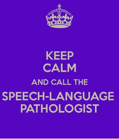 Keep Calm and Call the Speech-Language Pathologist.  Visit pinterest.com/arktherapeutic for more #oralmotor and #speechtherapy pins