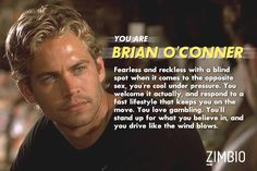Which Fast and Furious character are you? I got Brian O'Conner! Paul Walker Quotes, Paul Walker Pictures, Paul Walker Tribute, Rip Paul Walker, Furious Movie, The Furious, Michelle Rodriguez, Vin Diesel, Dwayne Johnson