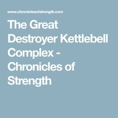 The Great Destroyer Kettlebell Complex - Chronicles of Strength