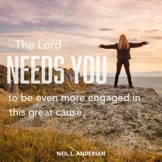 """Elder Neil L. Andersen: """"The Lord needs you to be even more engaged in this great cause."""" #LDS #LDSConf #quotes"""