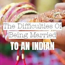 The Difficulties Of Being Married To An Indian
