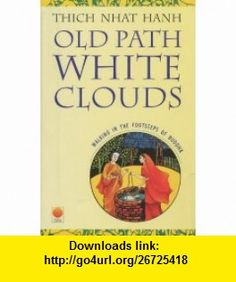 Old Path, White Clouds Walking in the Footsteps of the Buddha (9788121606752) Thich Nhat Hanh , ISBN-10: 8121606756  , ISBN-13: 978-8121606752 ,  , tutorials , pdf , ebook , torrent , downloads , rapidshare , filesonic , hotfile , megaupload , fileserve