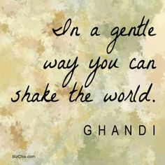 """""""In a gentle way you can shake the world."""" Ghandi from Ep 116: Ideal Workspace Design with Resovate Founder Catherine Avery - BizChix.com/116"""
