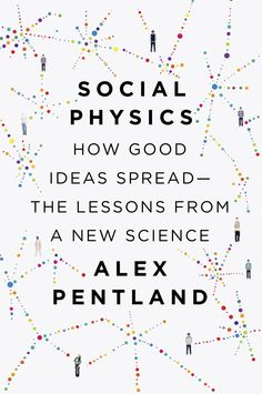 Social Physics: How Good Ideas Spread-The Lessons from a New Science von Alex Pentland