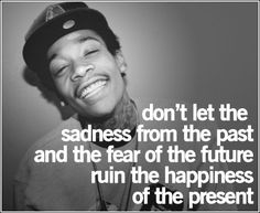 wiz khalifa quotes about the past | that life is giving us instead of living in the past
