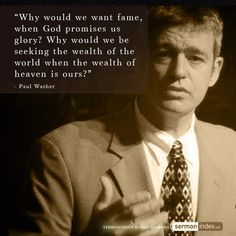 """Why would we want fame, when God promises us glory? Why would we be seeking the wealth of the world when the wealth of heaven is ours?"" - Paul Washer #glory #fame #heaven"